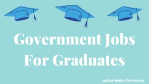 Government Jobs for graduates